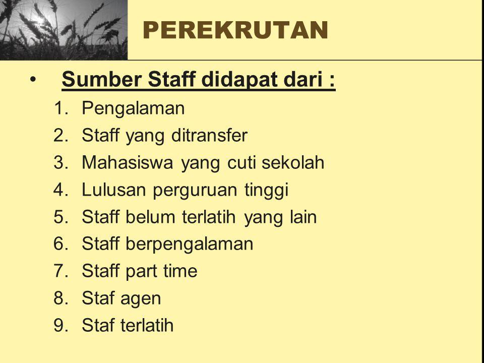 Sumber Staff didapat dari : 1.Pengalaman 2.Staff yang ditransfer 3.Mahasiswa yang cuti sekolah 4.Lulusan perguruan tinggi 5.Staff belum terlatih yang lain 6.Staff berpengalaman 7.Staff part time 8.Staf agen 9.Staf terlatih