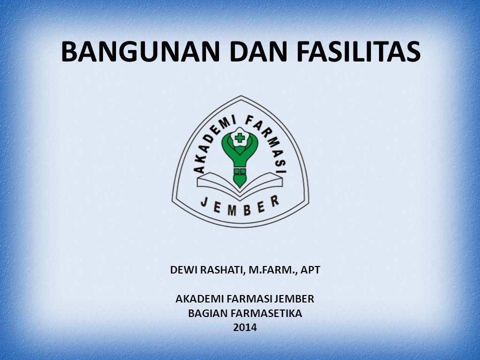 BANGUNAN DAN FASILITAS DEWI RASHATI, M.FARM., APT AKADEMI FARMASI JEMBER BAGIAN FARMASETIKA 2014