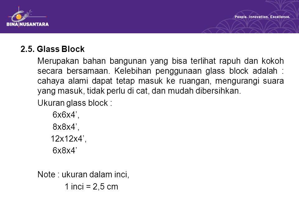 2.5. Glass Block Merupakan bahan bangunan yang bisa terlihat rapuh dan kokoh secara bersamaan. Kelebihan penggunaan glass block adalah : cahaya alami