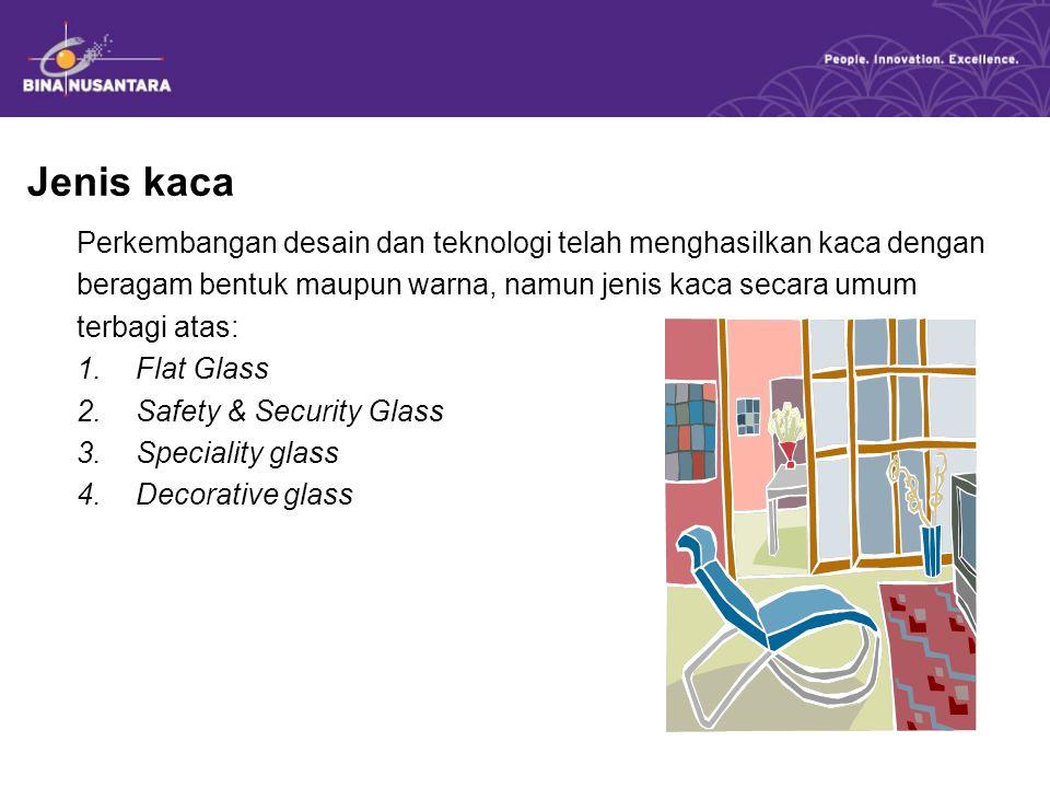 Jenis kaca Perkembangan desain dan teknologi telah menghasilkan kaca dengan beragam bentuk maupun warna, namun jenis kaca secara umum terbagi atas: 1.