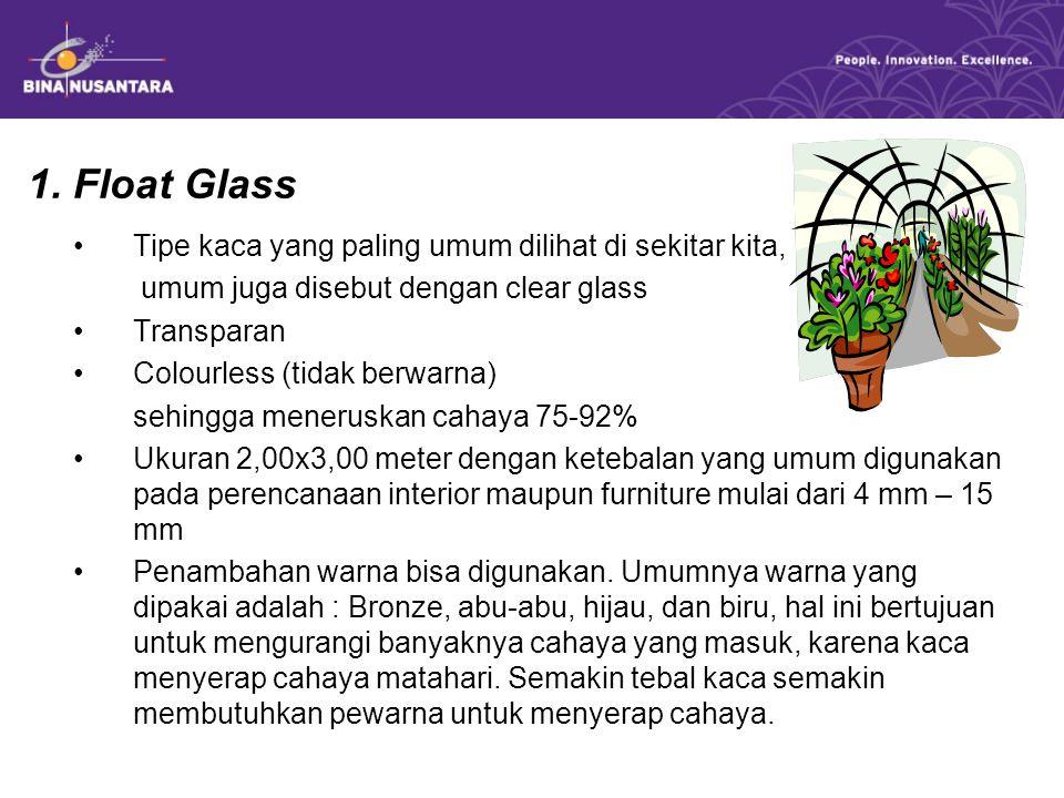 1. Float Glass Tipe kaca yang paling umum dilihat di sekitar kita, umum juga disebut dengan clear glass Transparan Colourless (tidak berwarna) sehingg