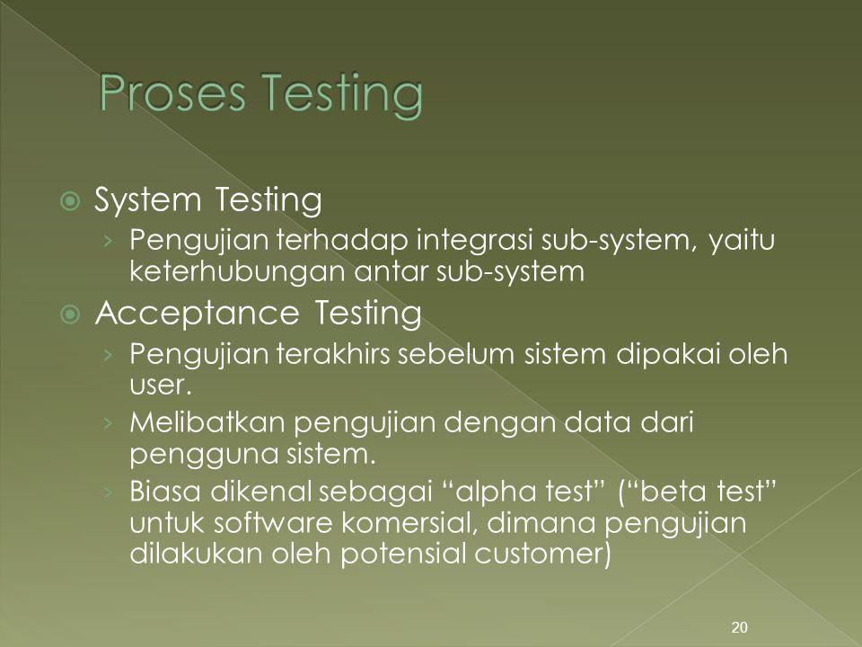  System Testing › Pengujian terhadap integrasi sub-system, yaitu keterhubungan antar sub-system  Acceptance Testing › Pengujian terakhirs sebelum si