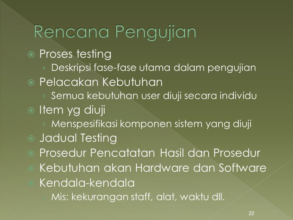  Proses testing › Deskripsi fase-fase utama dalam pengujian  Pelacakan Kebutuhan › Semua kebutuhan user diuji secara individu  Item yg diuji › Mens
