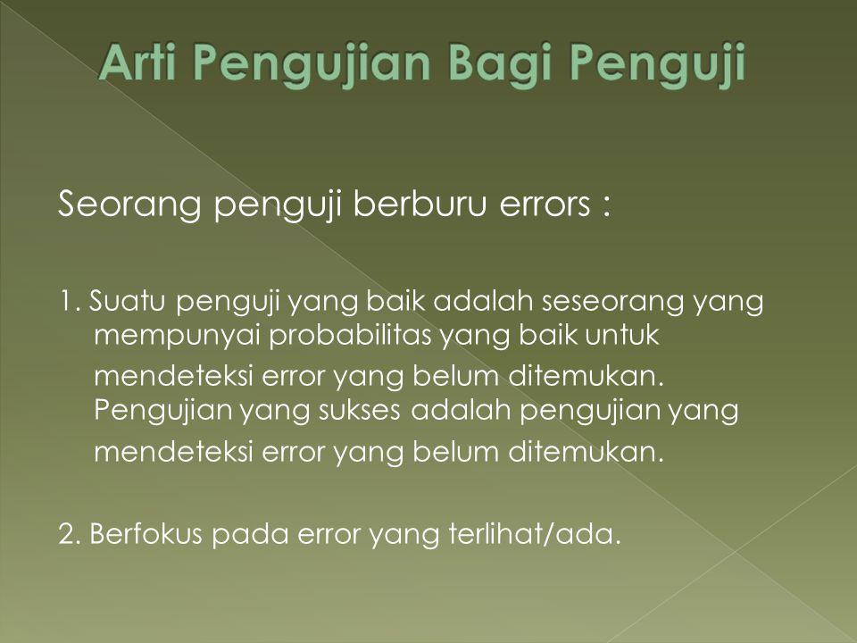 Seorang penguji berburu errors : 1. Suatu penguji yang baik adalah seseorang yang mempunyai probabilitas yang baik untuk mendeteksi error yang belum d