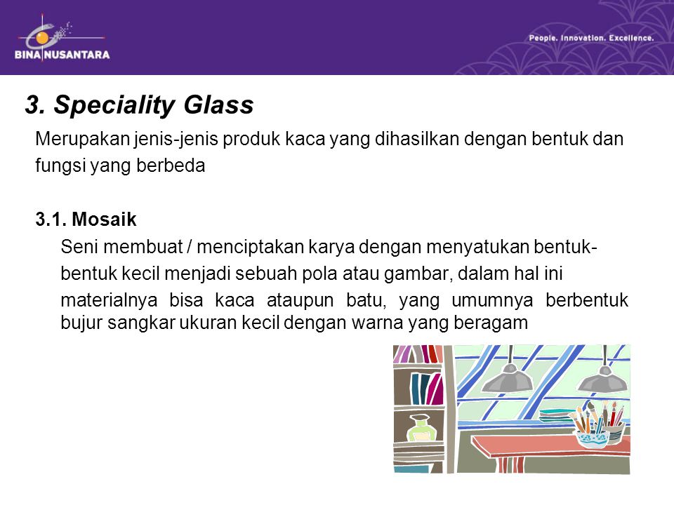 3. Speciality Glass Merupakan jenis-jenis produk kaca yang dihasilkan dengan bentuk dan fungsi yang berbeda 3.1. Mosaik Seni membuat / menciptakan kar
