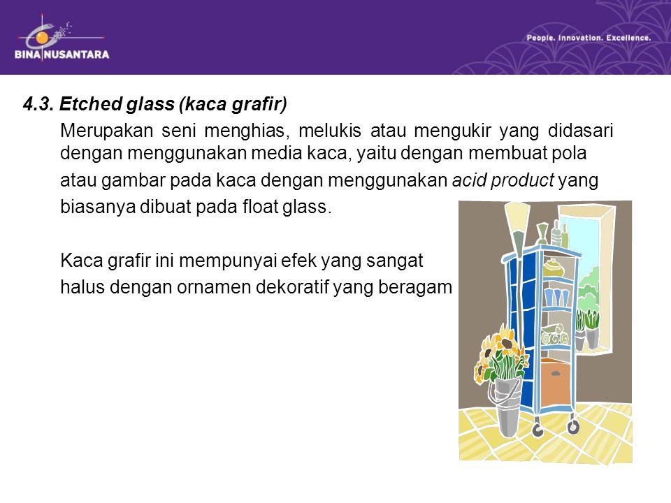 4.3. Etched glass (kaca grafir) Merupakan seni menghias, melukis atau mengukir yang didasari dengan menggunakan media kaca, yaitu dengan membuat pola