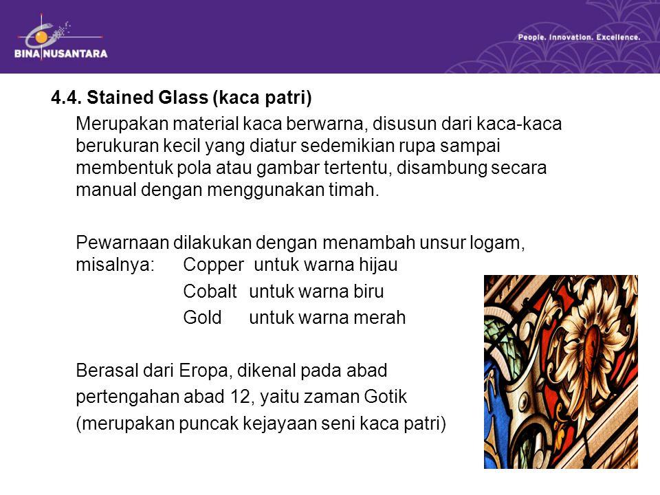 4.4. Stained Glass (kaca patri) Merupakan material kaca berwarna, disusun dari kaca-kaca berukuran kecil yang diatur sedemikian rupa sampai membentuk