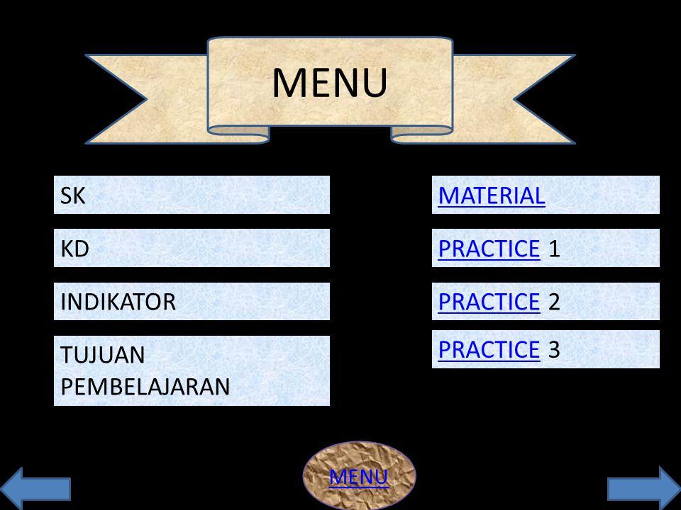 MENU KD INDIKATOR TUJUAN PEMBELAJARAN TUJUAN PEMBELAJARAN SK PRACTICE 1 PRACTICE 1 MATERIAL PRACTICE 2 PRACTICE 2 PRACTICE 3 PRACTICE 3 MENU