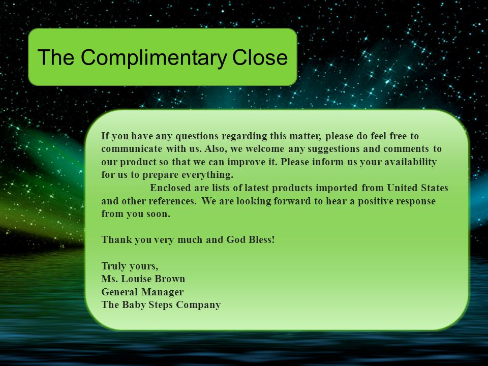 The Complimentary Close If you have any questions regarding this matter, please do feel free to communicate with us.