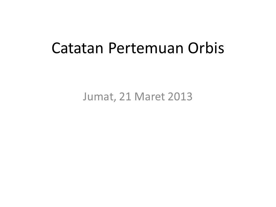 Catatan Pertemuan Orbis Jumat, 21 Maret 2013
