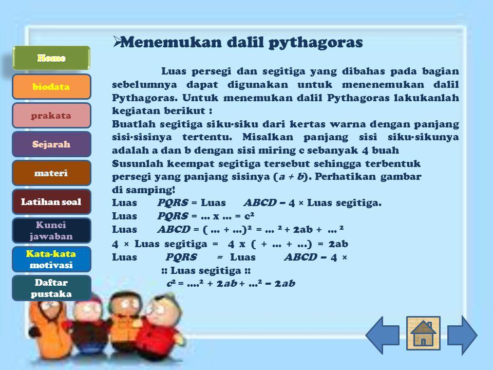  Menemukan dalil pythagoras Luas persegi dan segitiga yang dibahas pada bagian sebelumnya dapat digunakan untuk menenemukan dalil Pythagoras. Untuk m
