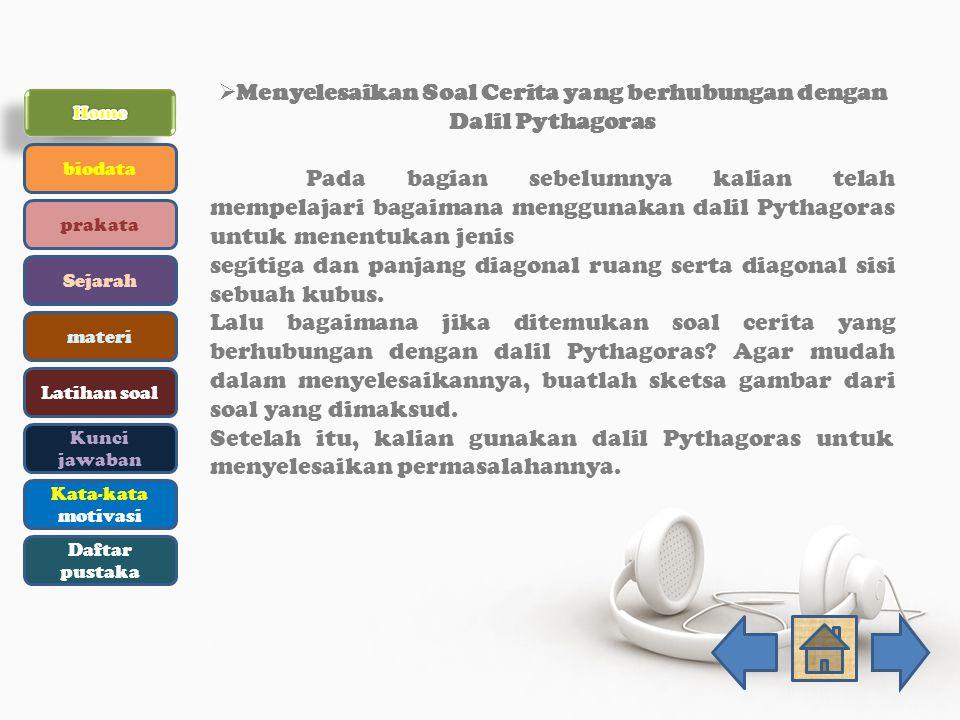  Menyelesaikan Soal Cerita yang berhubungan dengan Dalil Pythagoras Pada bagian sebelumnya kalian telah mempelajari bagaimana menggunakan dalil Pytha