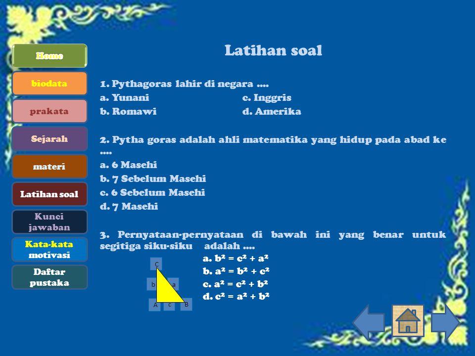 biodata prakata Sejarah materi Latihan soal Kunci jawaban Kata-kata motivasi Daftar pustaka Latihan soal 1. Pythagoras lahir di negara.... a. Yunanic.