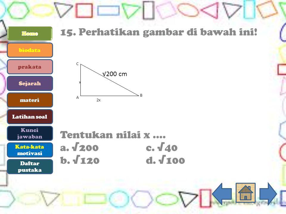 15. Perhatikan gambar di bawah ini! Tentukan nilai x.... a. √200c. √40 b. √120d. √100 √200 cm 2x x B C A biodata prakata Sejarah materi Latihan soal K