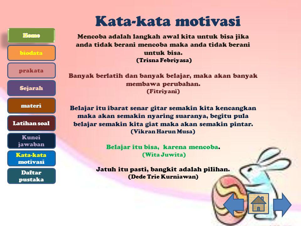 Kata-kata motivasi biodata prakata Sejarah materi Latihan soal Kunci jawaban Kata-kata motivasi Daftar pustaka Mencoba adalah langkah awal kita untuk