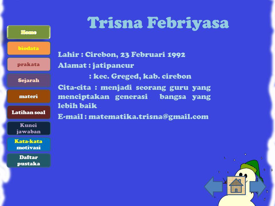 Trisna Febriyasa Lahir : Cirebon, 23 Februari 1992 Alamat : jatipancur : kec. Greged, kab. cirebon Cita-cita : menjadi seorang guru yang menciptakan g