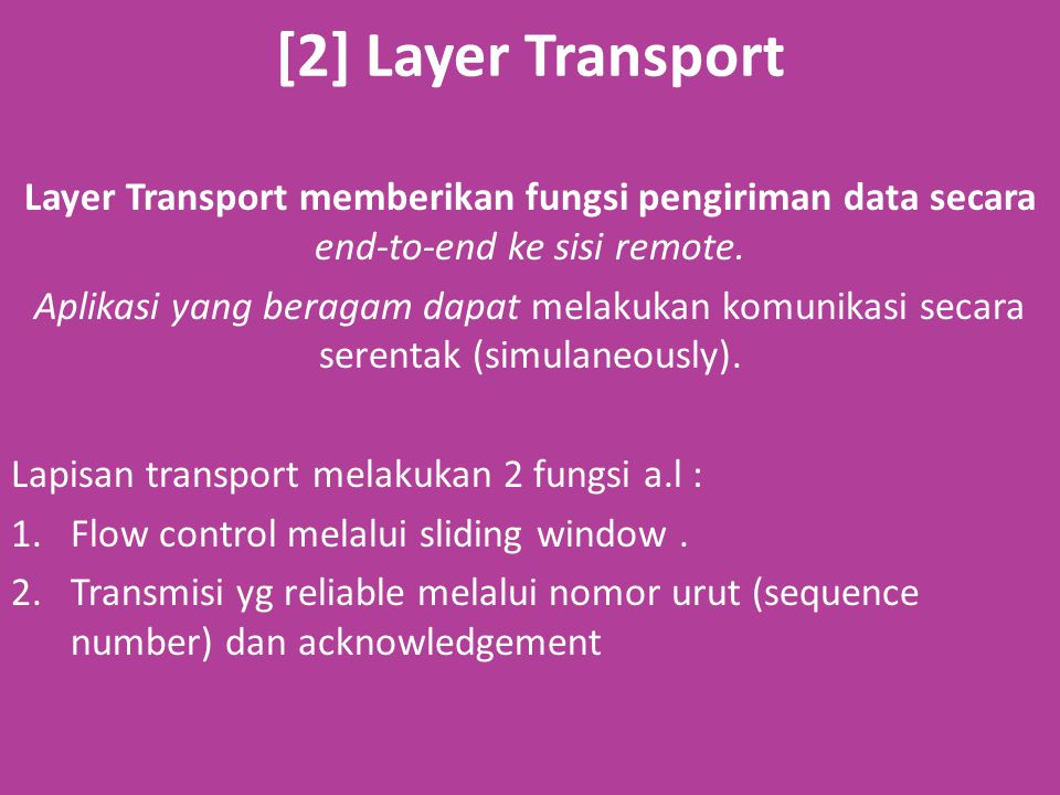 [2] Layer Transport Layer Transport memberikan fungsi pengiriman data secara end-to-end ke sisi remote.