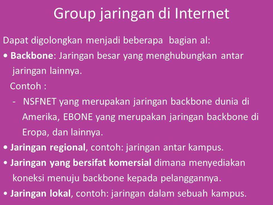 Group jaringan di Internet Dapat digolongkan menjadi beberapa bagian al: Backbone: Jaringan besar yang menghubungkan antar jaringan lainnya.