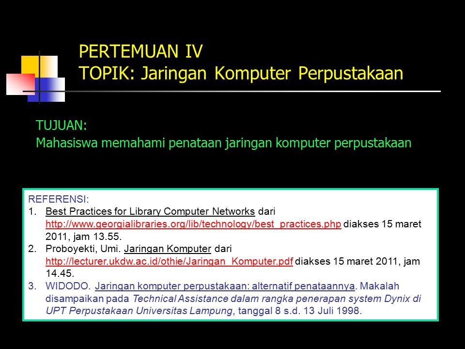 PERTEMUAN IV TOPIK: Jaringan Komputer Perpustakaan TUJUAN: Mahasiswa memahami penataan jaringan komputer perpustakaan REFERENSI: 1.Best Practices for