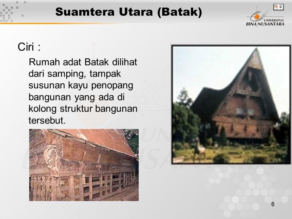 7 Suamtera Utara (Batak) Ciri : Bangunan ini adalah pola perkampungan di Tanah Batak.