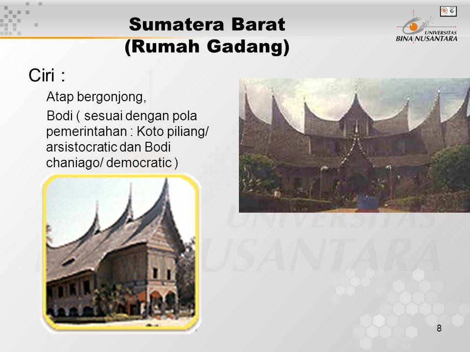 9 Sumatera Barat Ciri : Bentuk dasar dari bangunan rumah gadang adakah segi empat atau empat persegi panjang, hal ini ditentukan oleh jumlah ruang di dalamnya yang selalu ganjil yakni 3, 5, 7, dan 9.