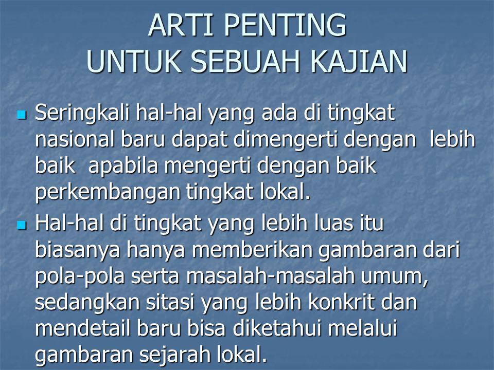  Dalam banyak hal sejarah Indonesia kurang bercerita tentang orang-orang tertentu dan tidak dirasakan sebagai sesuatu yang dimiliki atau dihayati sendiri.