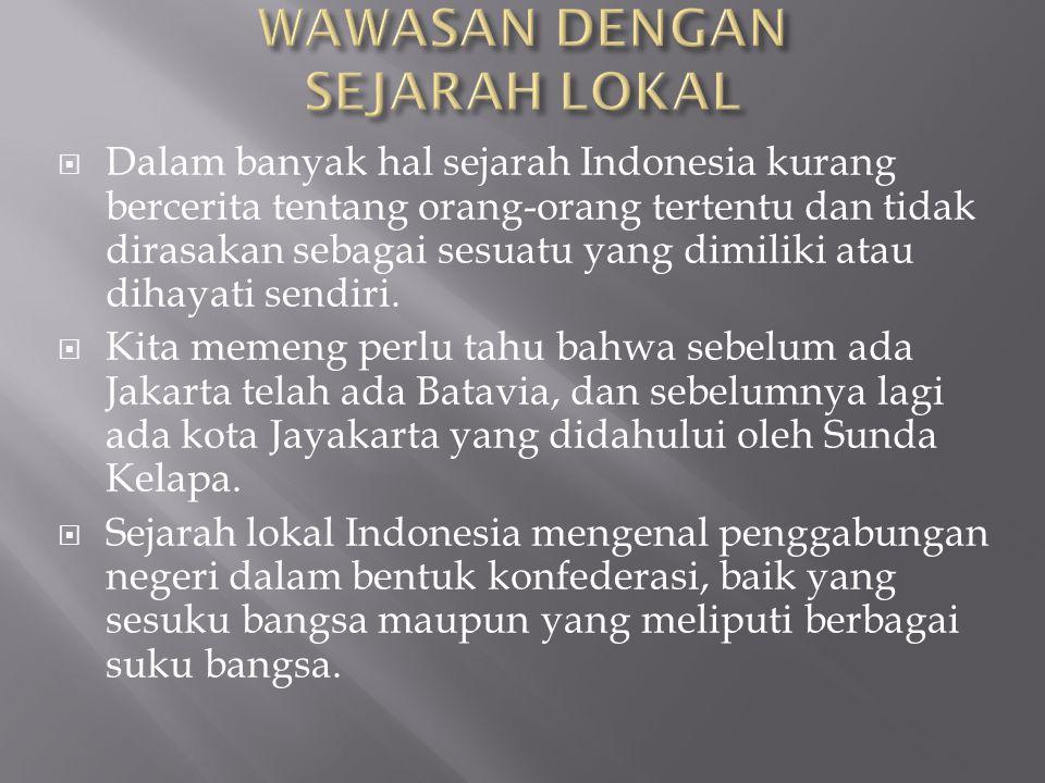  Dalam banyak hal sejarah Indonesia kurang bercerita tentang orang-orang tertentu dan tidak dirasakan sebagai sesuatu yang dimiliki atau dihayati sen