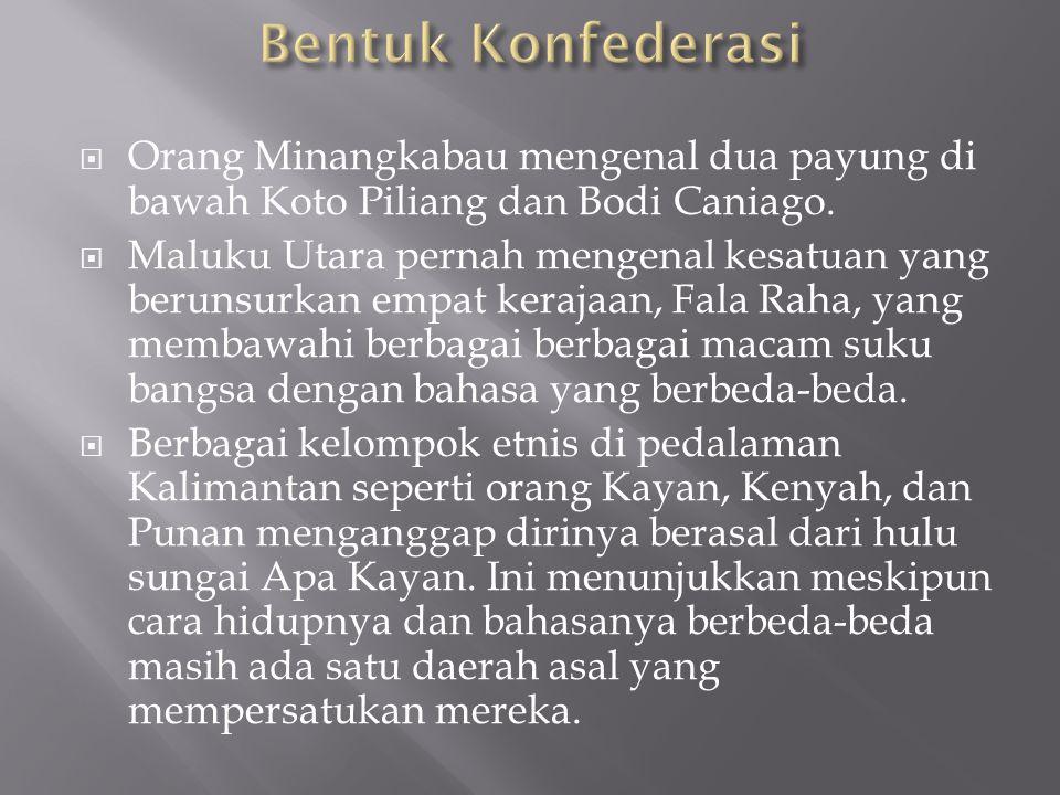  Orang Minangkabau mengenal dua payung di bawah Koto Piliang dan Bodi Caniago.  Maluku Utara pernah mengenal kesatuan yang berunsurkan empat kerajaa