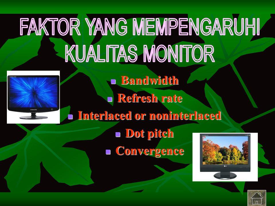 Bandwidth Bandwidth Refresh rate Refresh rate Interlaced or noninterlaced Interlaced or noninterlaced Dot pitch Dot pitch Convergence Convergence