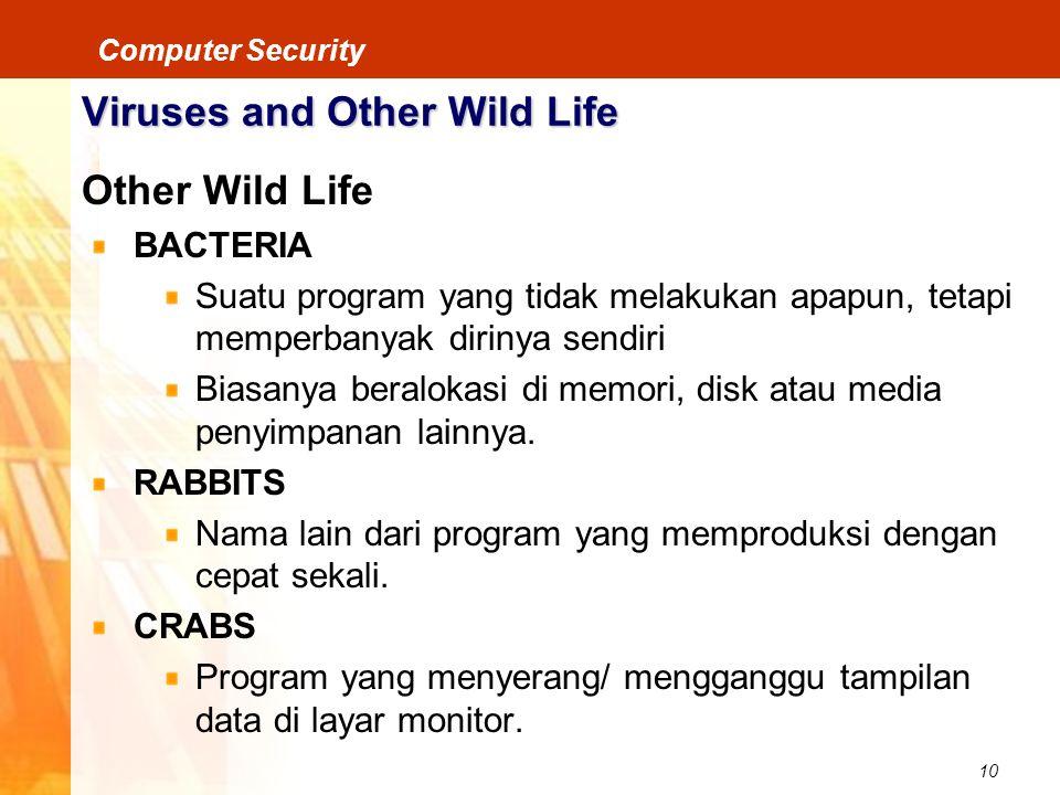 10 Computer Security Viruses and Other Wild Life Other Wild Life BACTERIA Suatu program yang tidak melakukan apapun, tetapi memperbanyak dirinya sendi