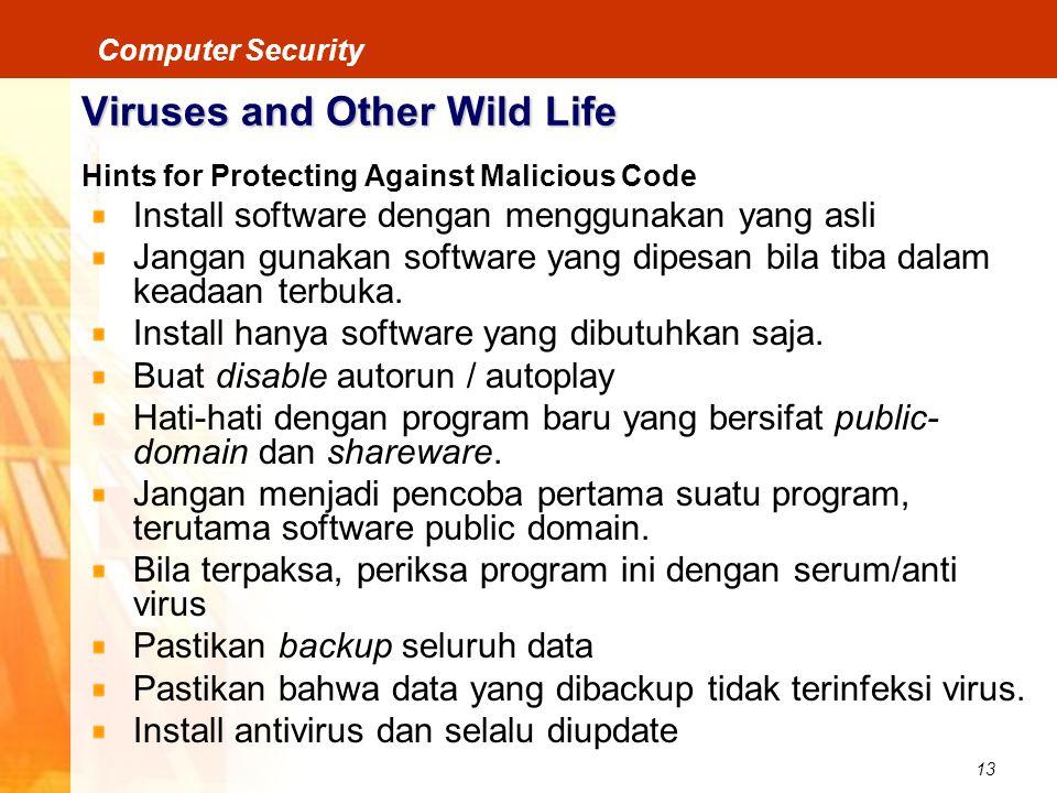 13 Computer Security Viruses and Other Wild Life Hints for Protecting Against Malicious Code Install software dengan menggunakan yang asli Jangan guna