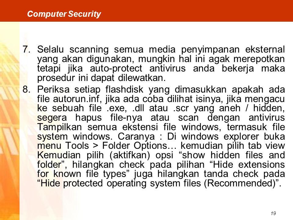 19 Computer Security 7.Selalu scanning semua media penyimpanan eksternal yang akan digunakan, mungkin hal ini agak merepotkan tetapi jika auto-protect