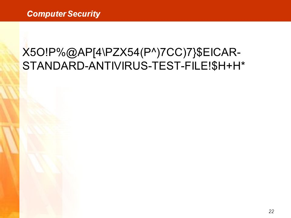 22 Computer Security X5O!P%@AP[4\PZX54(P^)7CC)7}$EICAR- STANDARD-ANTIVIRUS-TEST-FILE!$H+H*