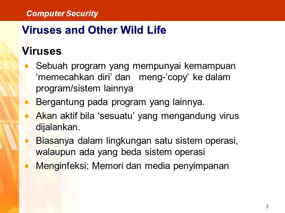 3 Computer Security Viruses and Other Wild Life Viruses Sebuah program yang mempunyai kemampuan 'memecahkan diri' dan meng-'copy' ke dalam program/sis