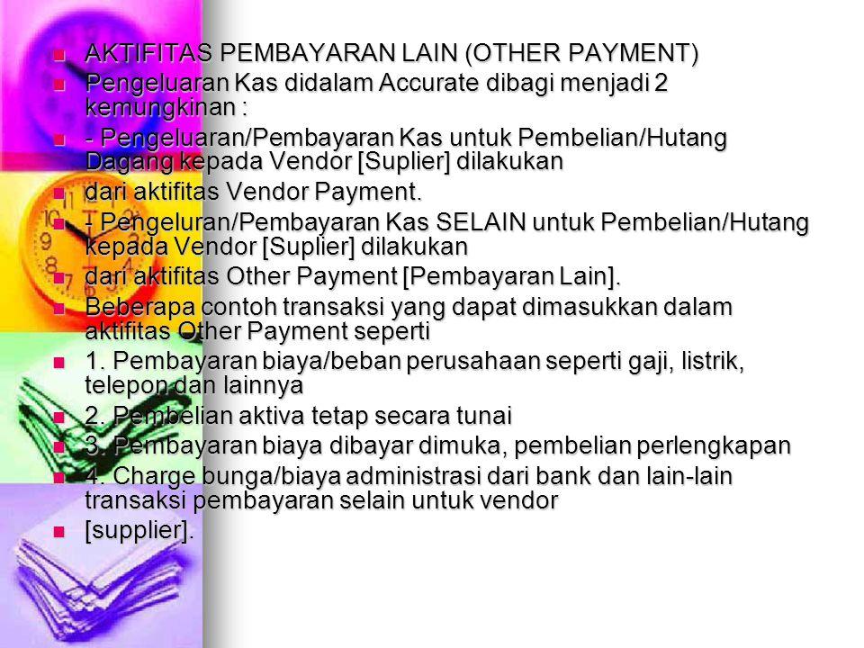 AKTIFITAS PEMBAYARAN LAIN (OTHER PAYMENT) AKTIFITAS PEMBAYARAN LAIN (OTHER PAYMENT) Pengeluaran Kas didalam Accurate dibagi menjadi 2 kemungkinan : Pe
