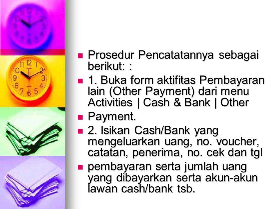 Prosedur Pencatatannya sebagai berikut: : Prosedur Pencatatannya sebagai berikut: : 1. Buka form aktifitas Pembayaran lain (Other Payment) dari menu A