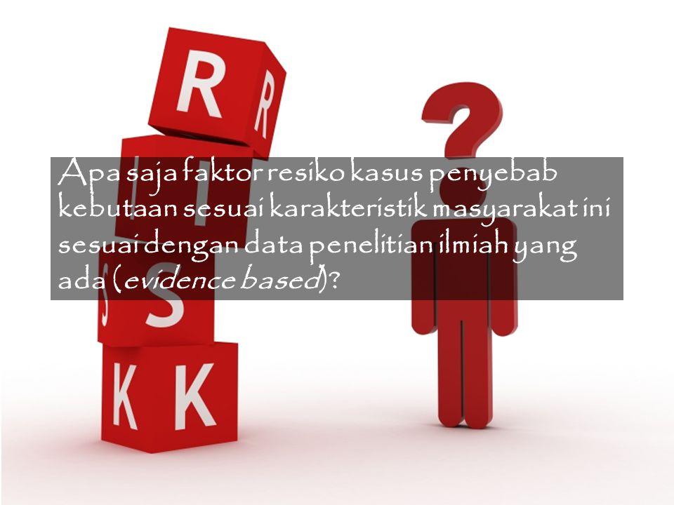 Apa saja faktor resiko kasus penyebab kebutaan sesuai karakteristik masyarakat ini sesuai dengan data penelitian ilmiah yang ada (evidence based)?