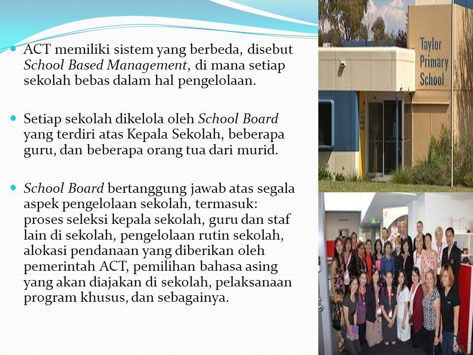 ACT memiliki sistem yang berbeda, disebut School Based Management, di mana setiap sekolah bebas dalam hal pengelolaan. Setiap sekolah dikelola oleh Sc