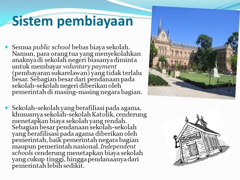 Sistem pembiayaan Semua public school bebas biaya sekolah. Namun, para orang tua yang menyekolahkan anaknya di sekolah negeri biasanya diminta untuk m