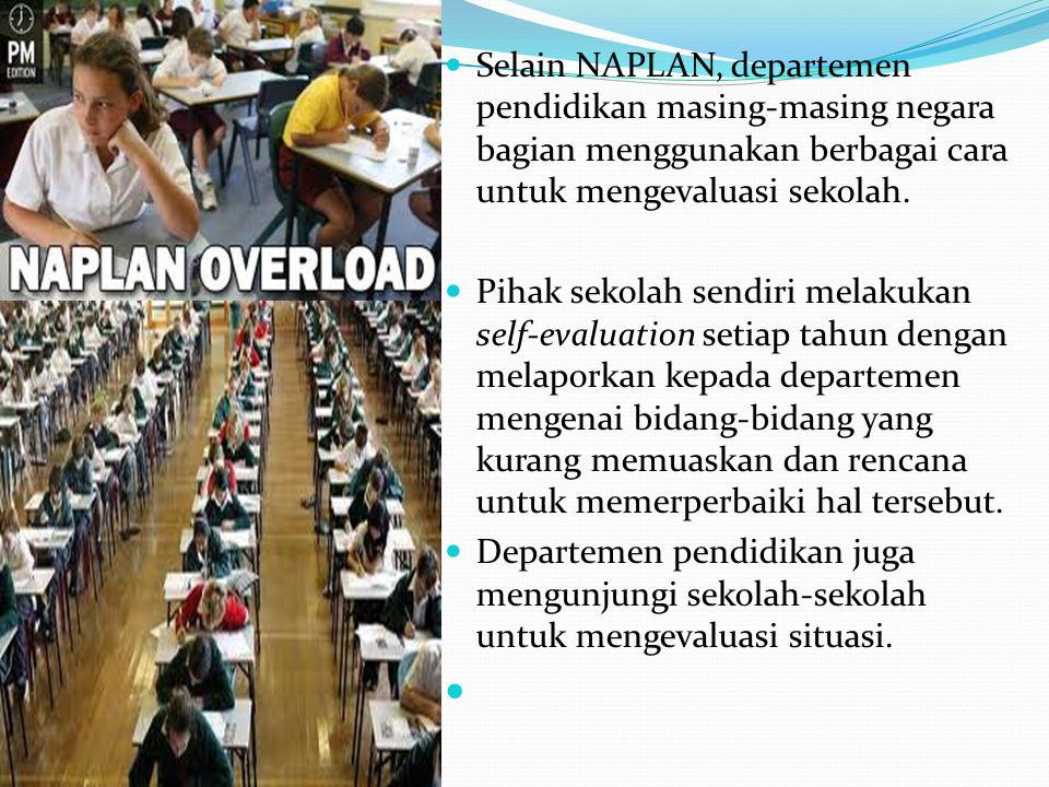 Selain NAPLAN, departemen pendidikan masing-masing negara bagian menggunakan berbagai cara untuk mengevaluasi sekolah. Pihak sekolah sendiri melakukan