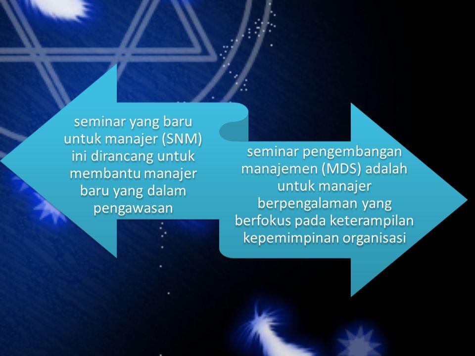 seminar yang baru untuk manajer (SNM) ini dirancang untuk membantu manajer baru yang dalam pengawasan seminar pengembangan manajemen (MDS) adalah untuk manajer berpengalaman yang berfokus pada keterampilan kepemimpinan organisasi