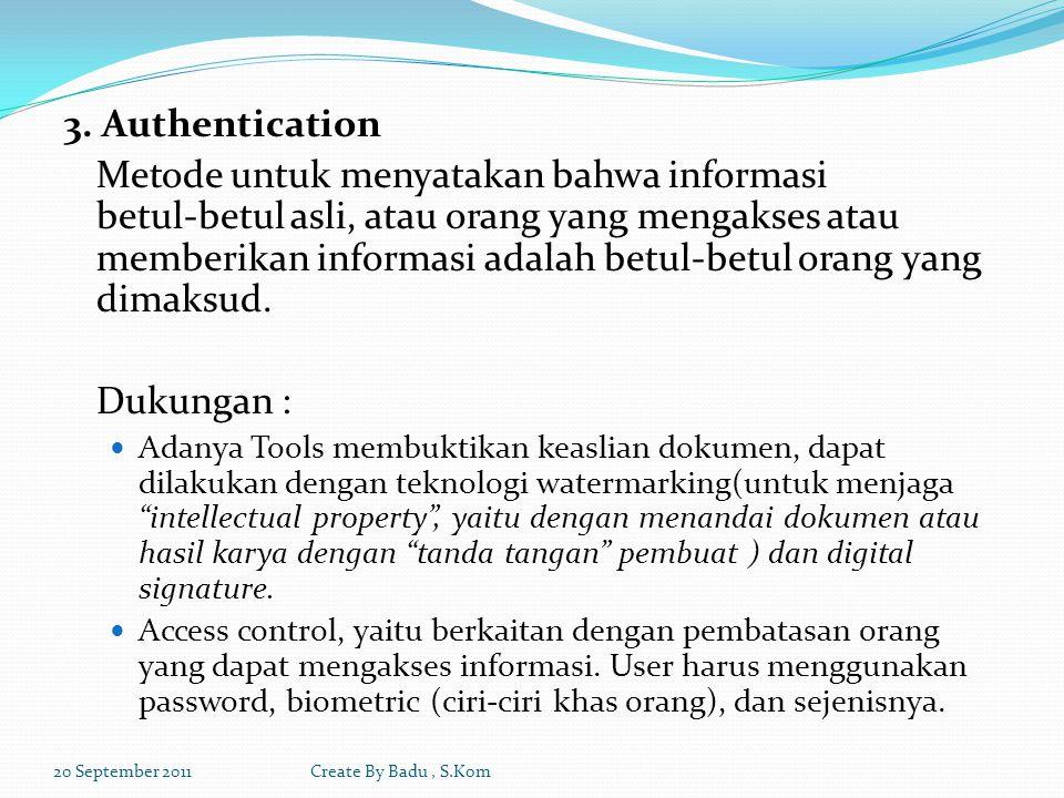 3. Authentication Metode untuk menyatakan bahwa informasi betul‐betul asli, atau orang yang mengakses atau memberikan informasi adalah betul‐betul ora