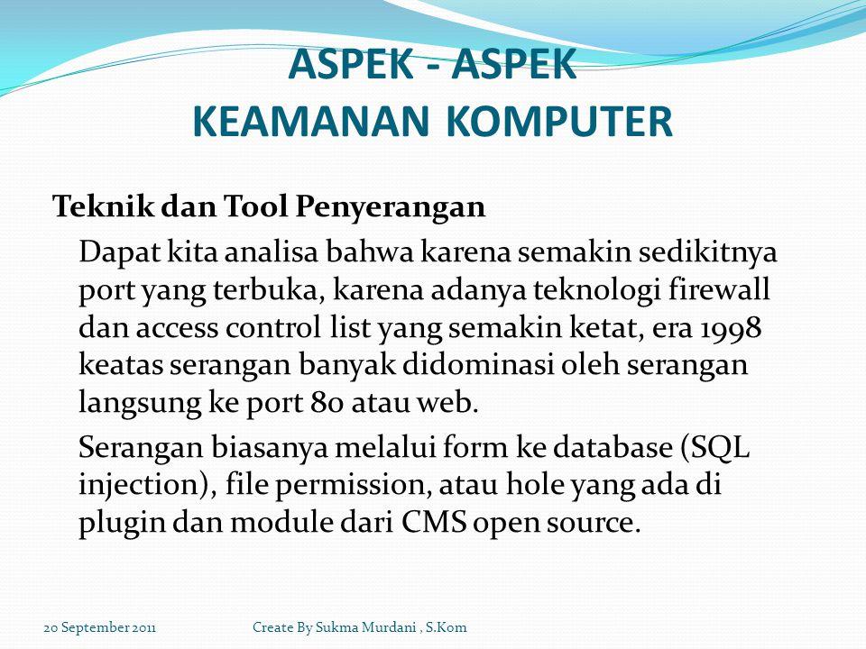 Teknik dan Tool Penyerangan Dapat kita analisa bahwa karena semakin sedikitnya port yang terbuka, karena adanya teknologi firewall dan access control list yang semakin ketat, era 1998 keatas serangan banyak didominasi oleh serangan langsung ke port 80 atau web.