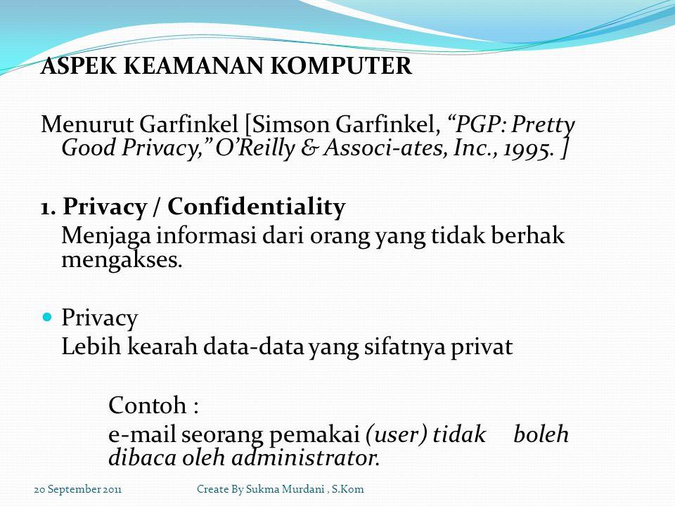 Confidentiality Berhubungan dengan data yang diberikan ke pihak lain untuk keperluan tertentu dan hanya diperbolehkan untuk keperluan tertentu tersebut.