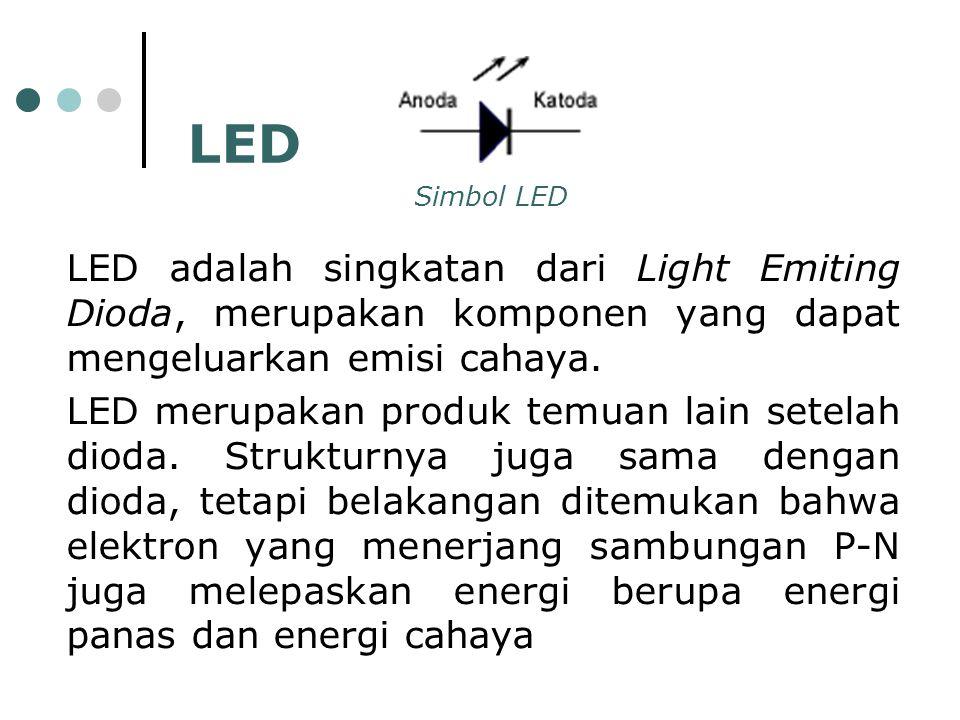 LED adalah singkatan dari Light Emiting Dioda, merupakan komponen yang dapat mengeluarkan emisi cahaya. LED merupakan produk temuan lain setelah dioda