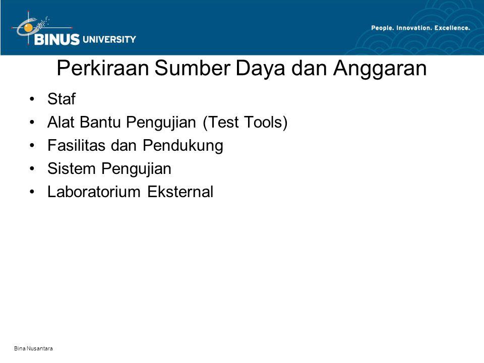 Bina Nusantara Perkiraan Sumber Daya dan Anggaran Staf Alat Bantu Pengujian (Test Tools) Fasilitas dan Pendukung Sistem Pengujian Laboratorium Ekstern