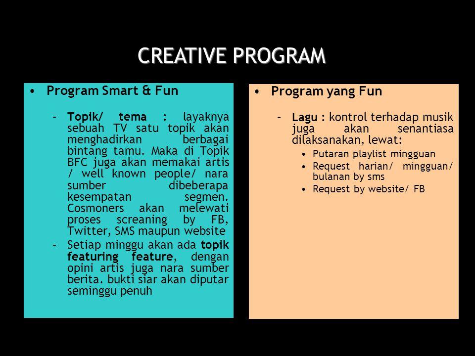 CREATIVE PROGRAM Program Smart & Fun –Topik/ tema : layaknya sebuah TV satu topik akan menghadirkan berbagai bintang tamu.