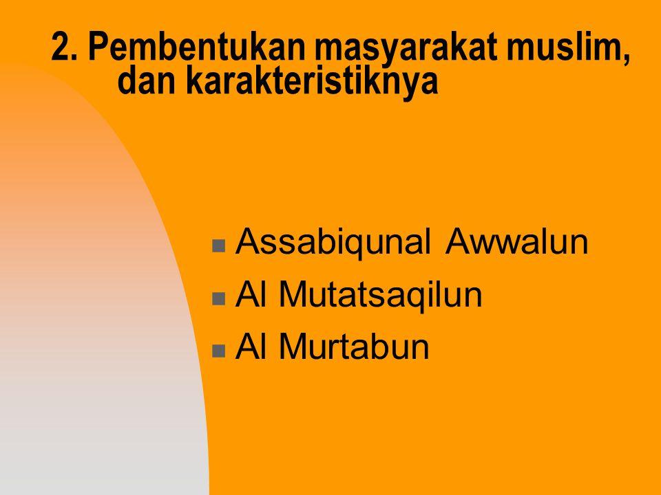 2. Pembentukan masyarakat muslim, dan karakteristiknya Assabiqunal Awwalun Al Mutatsaqilun Al Murtabun