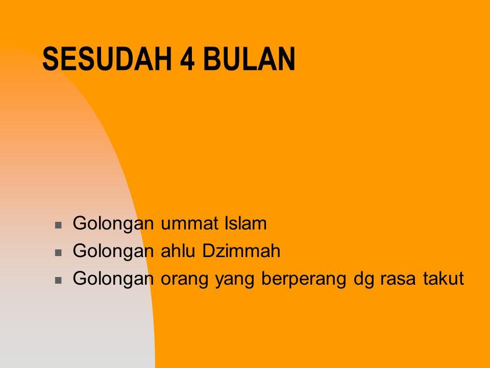 SESUDAH 4 BULAN Golongan ummat Islam Golongan ahlu Dzimmah Golongan orang yang berperang dg rasa takut