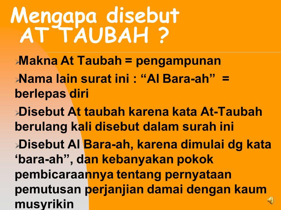 """Mengapa disebut AT TAUBAH ? MMakna At Taubah = pengampunan NNama lain surat ini : """"Al Bara-ah"""" = berlepas diri DDisebut At taubah karena kata At"""